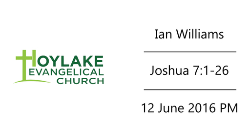 Ian Williams | Joshua 7:1-26 | 12 June 2016 PM
