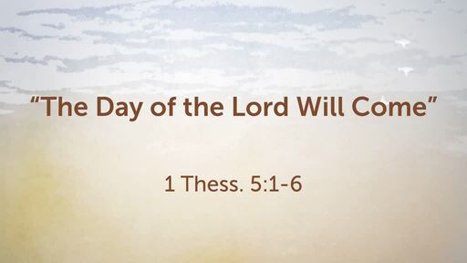 """""""The Day of the Lord Will Come"""""""