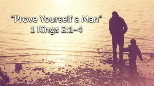 """Sunday, June 21 - AM - """"Prove Yourself a Man"""" - 1 Kings 2:1-3"""