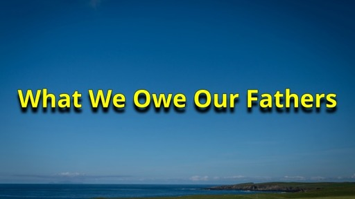 What We Owe Our Fathers