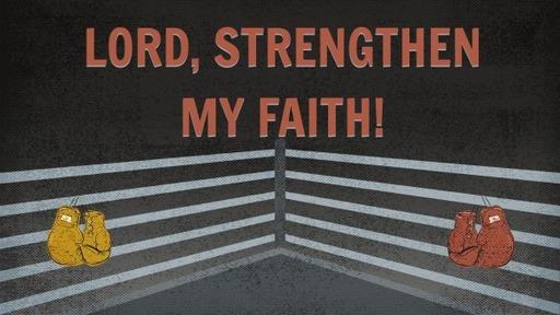 Lord, Strengthen Our Faith!
