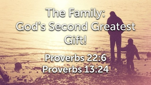 The Family: God's Second Greatest Gift!