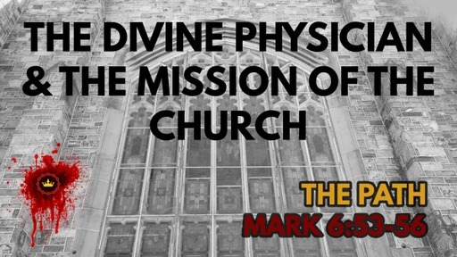 The Divine Physician & The Mission Of The Church: Mark 6:53-56