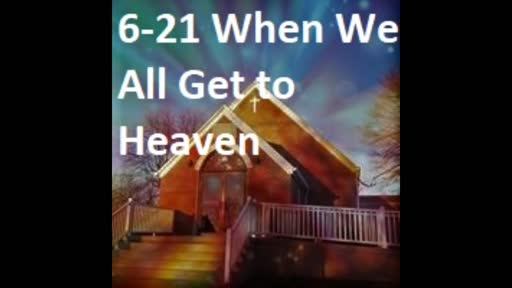 6-21 When We All Get To Heaven (Duet)