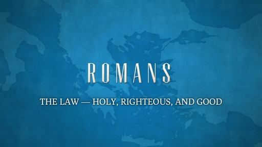 THE LAW--HOLY, RIGHEOUS, AND GOOD(Romans 7:7-12)