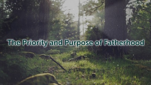 The Priority and Purpose of Fatherhood