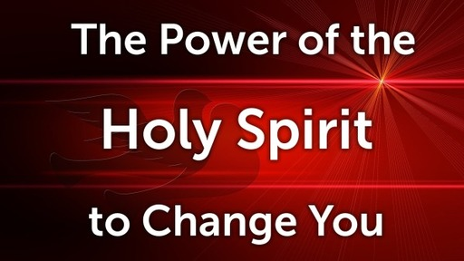 The Power of the Holy Spirit to Change You