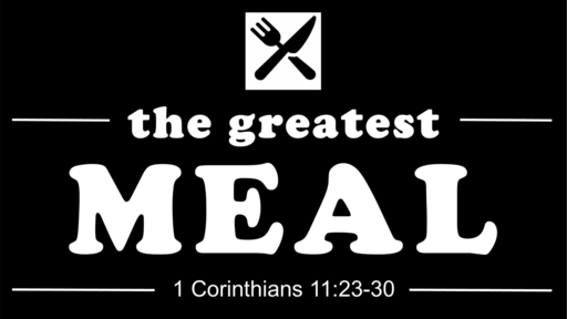 The Greatest Meal (1 Corinthians 11:23-30)