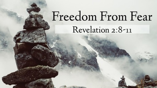 Freedom From Fear (Revelation 2:8-11)