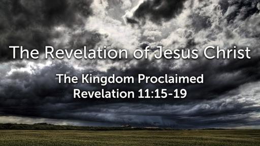 Sunday, June 21 - PM - The Kingdom Proclaimed - Revelation 11:15-19