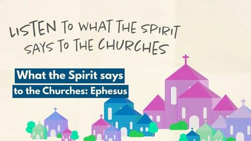 What the Spirit says to the Churches: Ephesus