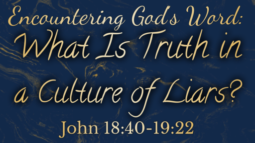 What is Truth in a Culture of Liars