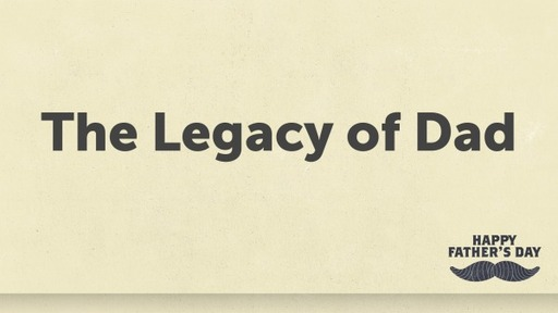 The Legacy of Dad