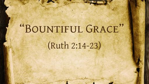 """""""Bountiful Grace"""" (Ruth 2:14-23)"""