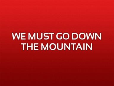 """""""Down the Mountain"""""""