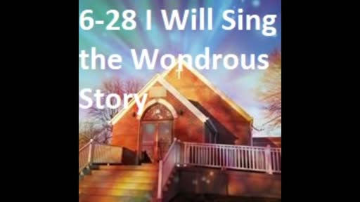 6-28 I Will Sing The Wondrous Story