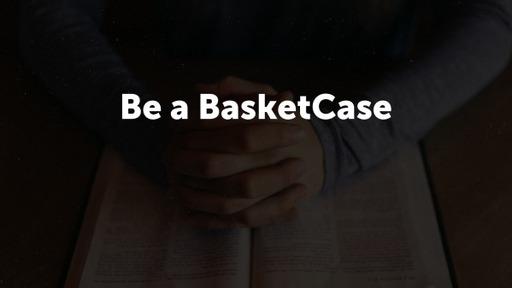 Being a Basketcase