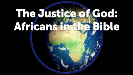 The Justice of God: Africans in the Bible