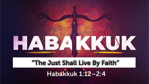 """""""The Just Shall Live By Faith""""   Habakkuk 1:12–2:4 (Video)"""