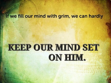 Keep Your Mind Set On Him!