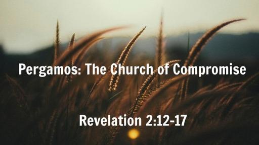 Pergamos: The Church of Compromise (Revelation 2:12-17)