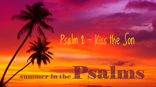 Psalm 2 - Kiss the Son