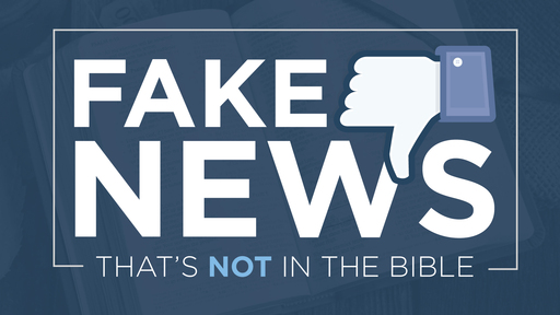 Fake News-That's Not In The Bible
