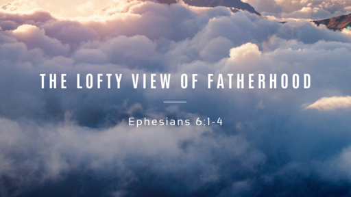 The Lofty View of Fatherhood