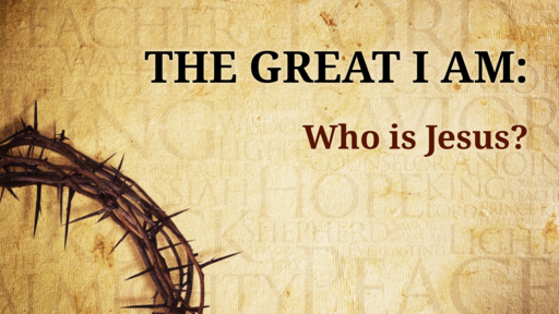 The Great I AM : Who is Jesus?