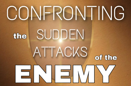 CONFRONTING THE SUDDEN ATTACKS OF THE ENEMY