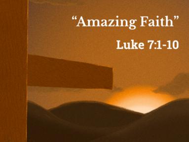 """""""Amazing Faith"""" (Luke 7:1-10)"""
