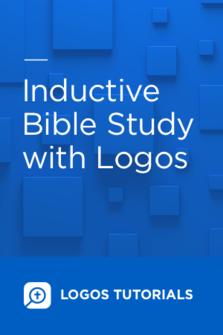 Logos Tutorials: Inductive Bible Study with Logos