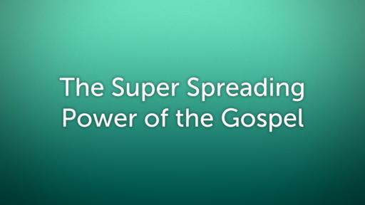 The Super Spreading Power of the Gospel