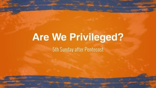 Are We Privileged?