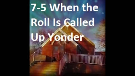 7-5 When The Roll Is Called Up Yonder (Duet)