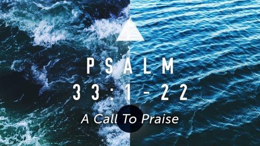 Sunday, July 5 AM - A Call to Praise - Psalm 33:1-22