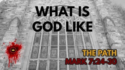 What Is God Like: Mark 7:24-30