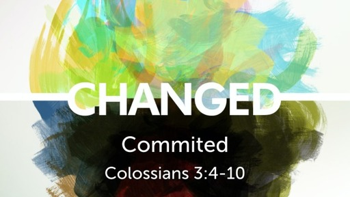 Colossians 3:5-10 / Committed to Change