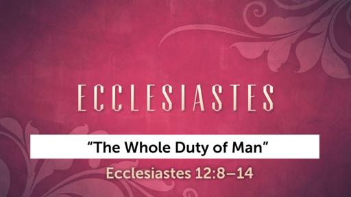 """The Whole Duty of Man"" | Ecclesiastes 12:8–14"