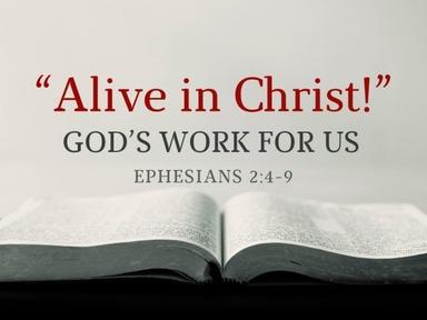 """Alive in Christ: God's Work For Us!"""