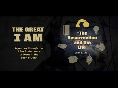 The Great I Am- The Resurrection and the Life