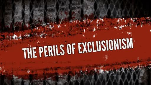 The Perils Of Exclusionism Pastor Craig Kruse