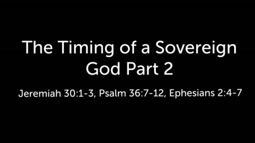 The Timing of a Sovereign God Part 2