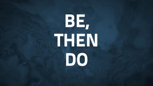 """Sunday 11 AM 7/5/20   """"BE, THEN DO"""""""