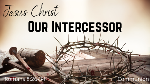 Jesus Christ Our Intercessor