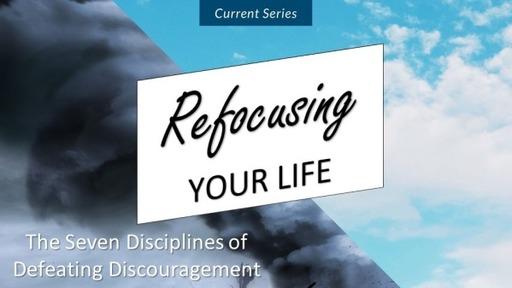 Refocusing Your Life - The Seven Disciplines of Defeating Discouragement
