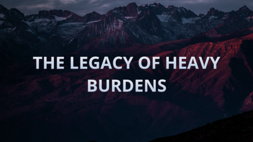 The Legacy of Heavy Burdens