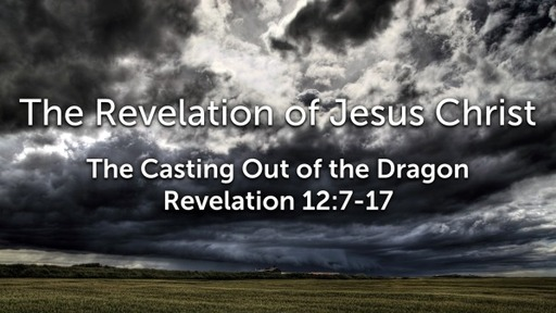 Sunday, July 5, 2020 - PM - The Casting Out of the Dragon - Revelation 12:7