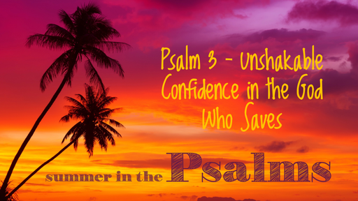 Psalm 3 - Unshakable Confidence in the God Who Saves