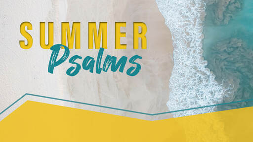 Summer Psalms | A Psalm of Messiah the Prince: Psalm 2